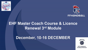 """Read more about the article Invitation to the 3rd Module of the  2018 EHF """"RINCK"""" Convention Master Coach and Licencing Course 10 – 16 December, 2018 in Créteil / FRA"""