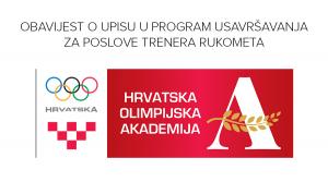 Hrvatska olimpijska akademija u suradnji s Hrvatskim rukometnim savezom organizira program usavršavanja za poslove trenera rukometa